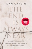 """""""The End Is Always Near - Apocalyptic Moments, from the Bronze Age Collapse to Nuclear Near Misses"""" av Dan Carlin"""