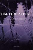 """""""Om forlatelse - roman"""" av Margaret Skjelbred"""
