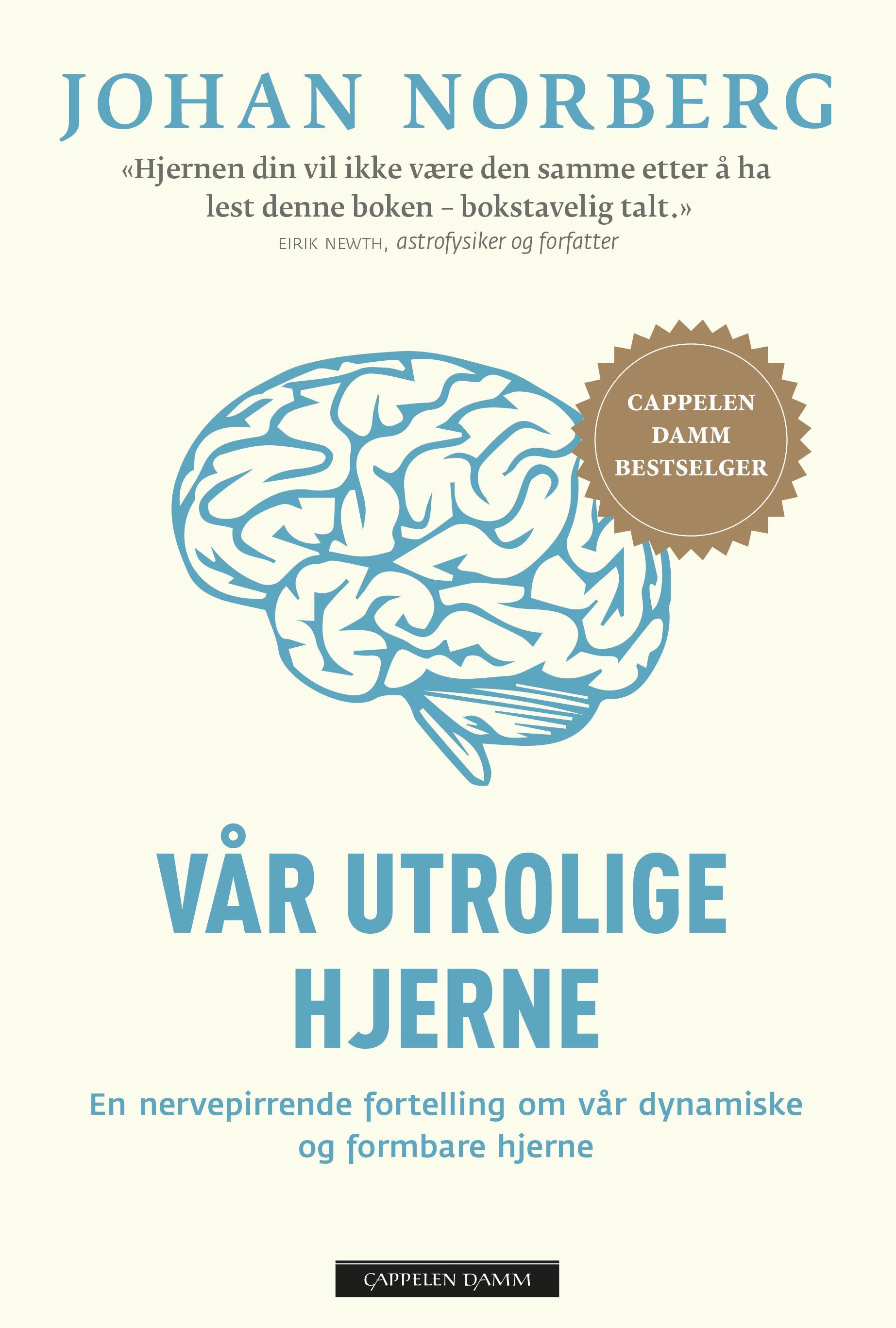 """""""Vår utrolige hjerne - en nervepirrende fortelling om vår dynamiske og formbare hjerne"""" av Johan Norberg"""