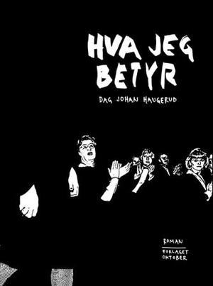 """Hva jeg betyr - roman"" av Dag Johan Haugerud"