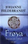 """""""Frøya - sagaen om Valhall"""" av Johanne Hildebrandt"""