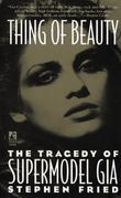 """""""Thing of Beauty The Tragedy of Supermodel Gia"""" av Stephen Fried"""