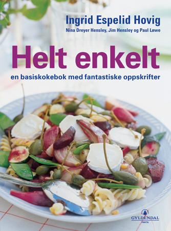 """""""Helt enkelt - en basiskokebok med fantastiske oppskrifter"""" av Ingrid Espelid Hovig"""