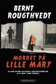 """""""Mordet på lille Mary - en sann historie om klarsyn, sedelighetsforbrytere og et drap i det gamle Pipervika"""" av Bernt Rougthvedt"""