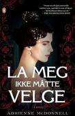 """""""La meg ikke måtte velge - roman"""" av Adrienne McDonnell"""
