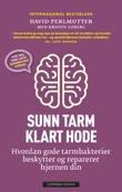 """""""Sunn tarm - klart hode - hvordan gode tarmbakterier beskytter og reparerer hjernen din"""" av David Perlmutter"""