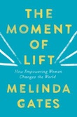 """""""The moment of lift - how empowering women changes the world"""" av Melinda Gates"""