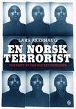 """""""En norsk terrorist portrett av den nye ekstremismen"""" av Lars Akerhaug"""