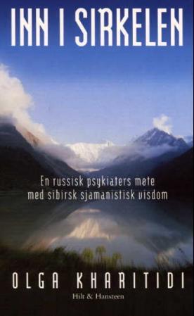 """""""Inn i sirkelen - en russisk psykiaters møte med sibirsk sjamanistisk visdom"""" av Olga Kharitidi"""