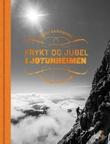 """""""Frykt og jubel i Jotunheimen - forteljingar om folk og fjell"""" av Sigri Sandberg"""