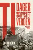 """""""Ti dager som rystet verden - den klassiske øyenvitneskildringen fra bolsjevikrevolusjonen i 1917"""" av John Reed"""