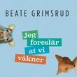 """""""Jeg foreslår at vi våkner - roman"""" av Beate Grimsrud"""
