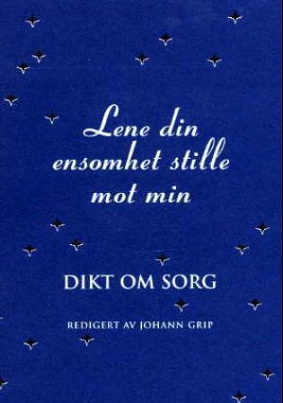 """""""Lene din ensomhet stille mot min - dikt om sorg"""" av Johann Grip"""