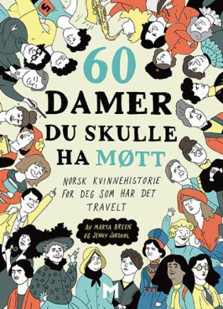 """""""60 damer du skulle ha møtt - norsk kvinnehistorie for deg som har det travelt"""" av Marta Breen"""