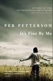 """""""It's fine by me"""" av Per Petterson"""