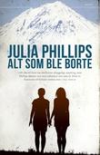 """""""Alt som ble borte"""" av Julia Phillips"""