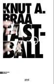 """""""Fastball"""" av Knut A. Braa"""