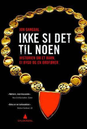 """""""Ikke si det til noen - historien om et barn, ei bygd og en ordfører"""" av Jon Gangdal"""