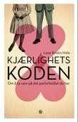 """""""Kjærlighetskoden - om å ta vare på det parforholdet du har"""" av Lena Kristin Hole"""
