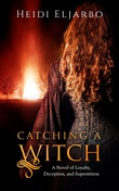 """Catching a Witch - A Novel of Loyalty, Deception, and Superstition"" av Heidi Eljarbo"