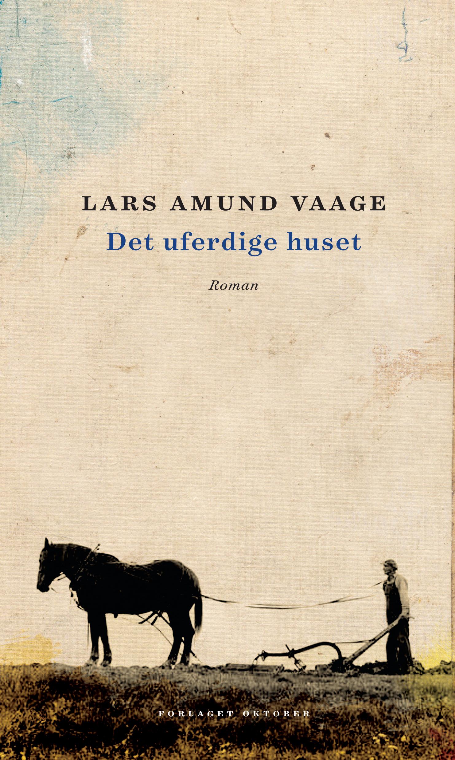 """""""Det uferdige huset - roman"""" av Lars Amund Vaage"""
