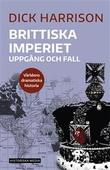 """""""Brittiska imperiet - uppgång och fall - Världens dramatiska historia 5"""" av Dick Harrison"""