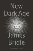 """""""New dark age Technology and the end of the future"""" av James Bridle"""