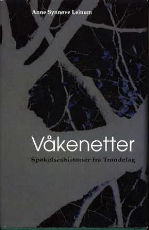 """""""Våkenetter - spøkelseshistorier fra Trøndelag"""" av Anne Synnøve Leinum"""