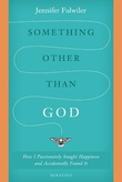 """""""Something Other than God - How I Passionately Sought Happiness and Accidentally Found It"""" av Jennifer Fulwiler"""