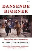 """""""Dansende bjørner - lengselen etter tyranniet"""" av Witold Szablowski"""