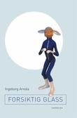 """""""Forsiktig glass - roman"""" av Ingeborg Arvola"""