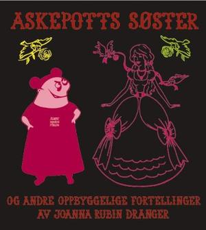 """""""Askepotts søster og andre oppbyggelige fortellinger"""" av Joanna Rubin Dranger"""