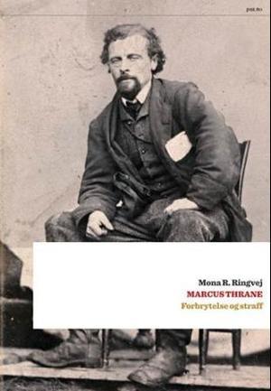 """""""Marcus Thrane - forbrytelse og straff"""" av Mona R. Ringvej"""
