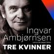 """""""Tre kvinner"""" av Ingvar Ambjørnsen"""
