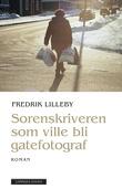"""""""Sorenskriveren som ville bli gatefotograf - roman"""" av Fredrik Lilleby"""