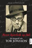 """""""Berre kjærleik og død - ein biografi om Tor Jonsson"""" av Ingar Sletten Kolloen"""
