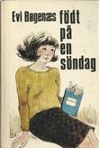 """""""Født på en søndag"""" av Evi Bøgenæs"""