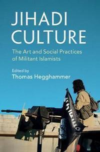 """Jihadi Culture - The Art and Social Practices of Militant Islamists"" av Thomas Hegghammer"