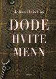 """""""Døde hvite menn"""" av Johan Hakelius"""