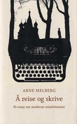 """""""Å reise og skrive - et essay om moderne reiselitteratur"""" av Arne Melberg"""