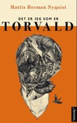 """""""Det er jeg som er Torvald - roman"""" av Mattis Herman Nyquist"""