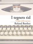 """""""I tegnets tid - utvalgte artikler og essays"""" av Roland Barthes"""