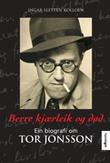 """""""Berre kjærleik og død ein biografi om Tor Jonsson"""" av Ingar Sletten Kolloen"""