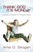"""""""Thank God it's monday - everyday evangelsim for everyday people"""" av Arne G. Skagen"""