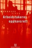 """""""Arbeidstakeres opphavsrett - den ulovfestede hovedregelen om overgang av opphavsrett til åndsverk skapt i arbeidsforhold"""" av Bernhard Vigen"""