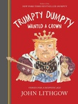 """Trumpty Dumpty wanted a crown - Verses for a Despotic Age"" av John Lithgow"