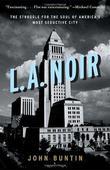 """L.A. Noir - The Struggle for the Soul of America's Most Seductive City"" av John Buntin"