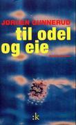 """""""Til odel og eie - kriminalroman"""" av Jørgen Gunnerud"""
