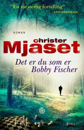 """""""Det er du som er Bobby Fischer - roman"""" av Christer Mjåset"""