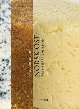 """""""Norsk ost - fra ystekar til ostebord"""" av Anders Oterholm"""